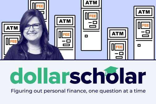 Dollar Scholar Asks: How Do I Avoid Paying ATM Fees All the Time?